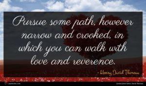 Henry David Thoreau quote : Pursue some path however ...