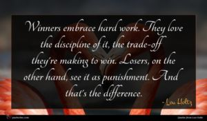 Lou Holtz quote : Winners embrace hard work ...