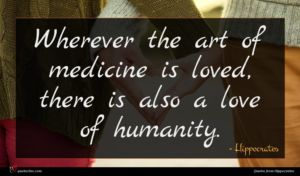 Hippocrates quote : Wherever the art of ...