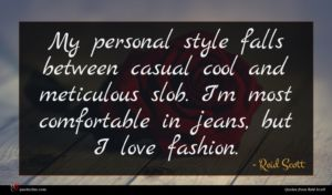 Reid Scott quote : My personal style falls ...