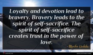 Morihei Ueshiba quote : Loyalty and devotion lead ...
