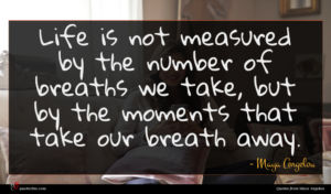 Maya Angelou quote : Life is not measured ...