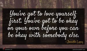 Jennifer Lopez quote : You've got to love ...