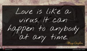 Maya Angelou quote : Love is like a ...