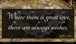 Willa Cather quote : Where there is great ...