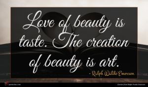 Ralph Waldo Emerson quote : Love of beauty is ...