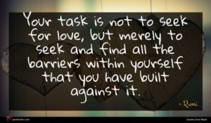 Rumi quote : Your task is not ...