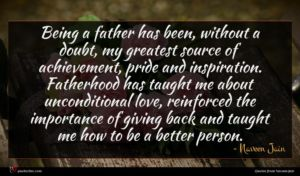 Naveen Jain quote : Being a father has ...