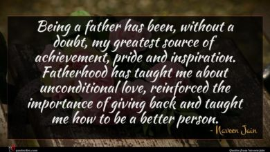Photo of Naveen Jain quote : Being a father has …