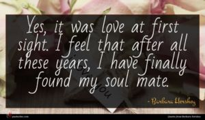 Barbara Hershey quote : Yes it was love ...