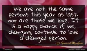 W. Somerset Maugham quote : We are not the ...