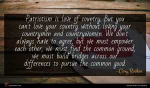 Cory Booker quote : Patriotism is love of ...