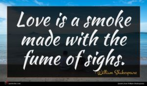 William Shakespeare quote : Love is a smoke ...