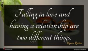 Keanu Reeves quote : Falling in love and ...