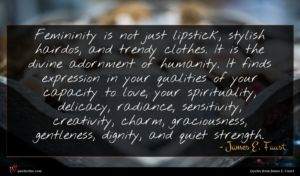 James E. Faust quote : Femininity is not just ...