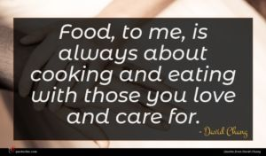 David Chang quote : Food to me is ...