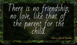 Henry Ward Beecher quote : There is no friendship ...