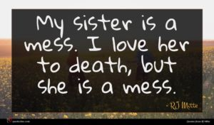 RJ Mitte quote : My sister is a ...
