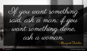 Margaret Thatcher quote : If you want something ...