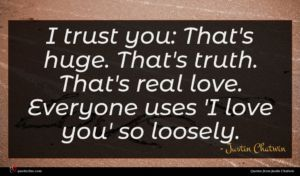 Justin Chatwin quote : I trust you That's ...