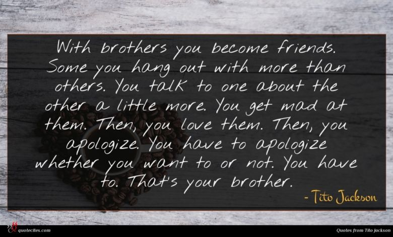Photo of Tito Jackson quote : With brothers you become …