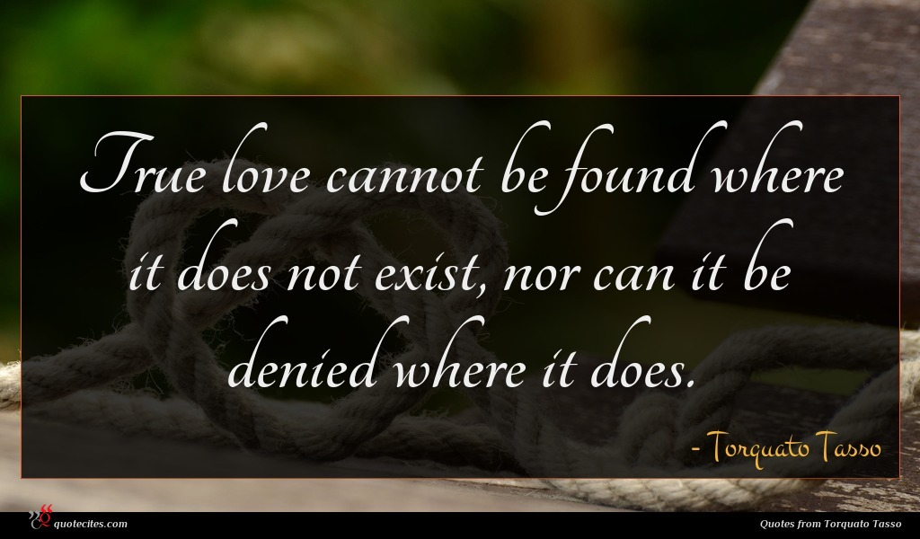 Torquato Tasso Quote True Love Cannot Be