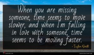 Taylor Swift quote : When you are missing ...