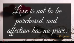 St. Jerome quote : Love is not to ...