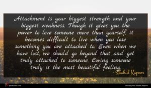 Shahid Kapoor quote : Attachment is your biggest ...