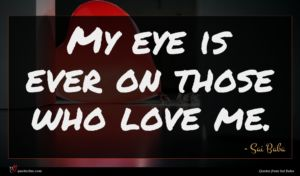 Sai Baba quote : My eye is ever ...