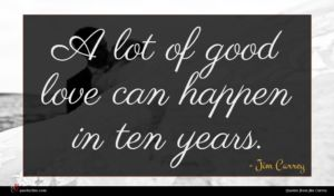 Jim Carrey quote : A lot of good ...