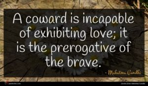 Mahatma Gandhi quote : A coward is incapable ...