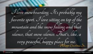 Philippe Cousteau Jr. quote : I love snowboarding It's ...