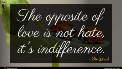 Photo of Elie Wiesel quote : The opposite of love …