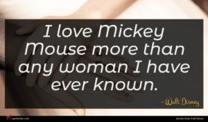 Walt Disney quote : I love Mickey Mouse ...