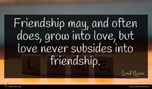 Lord Byron quote : Friendship may and often ...