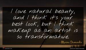 Marina Diamandis quote : I love natural beauty ...