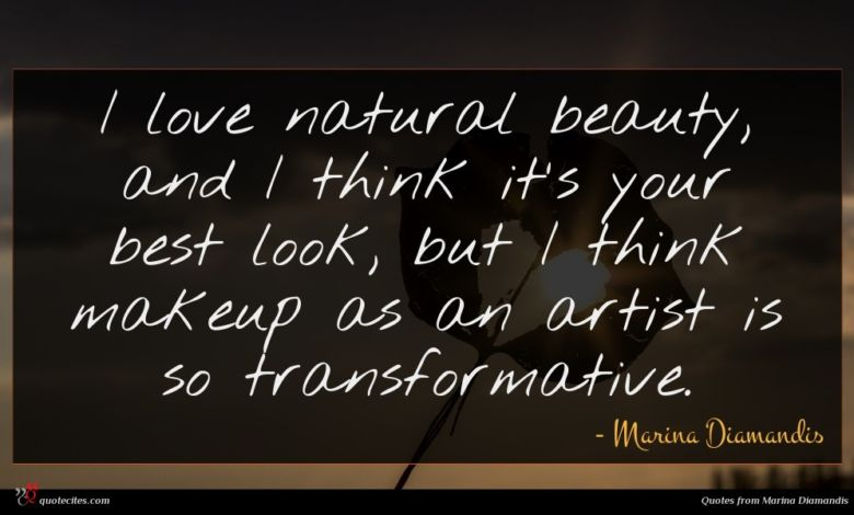 I love natural beauty, and I think it's your best look, but I think makeup as an artist is so transformative.