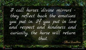 Allan Hamilton quote : I call horses 'divine ...