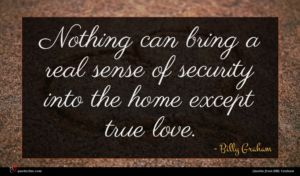 Billy Graham quote : Nothing can bring a ...