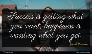 Ingrid Bergman quote : Success is getting what ...