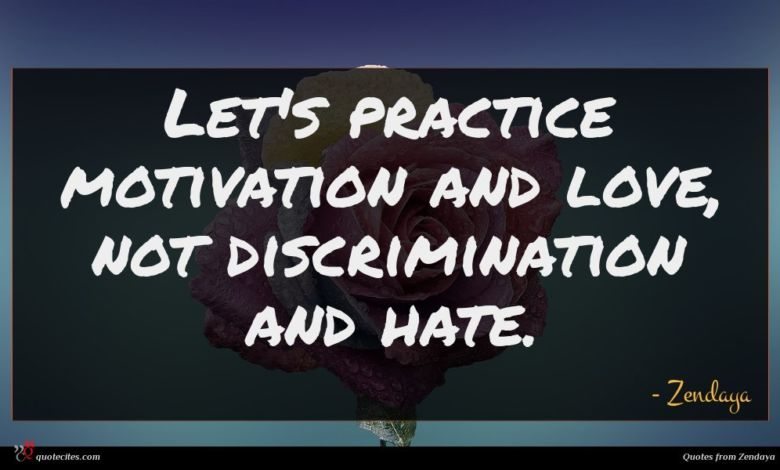 Let's practice motivation and love, not discrimination and hate.