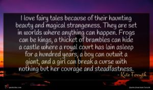 Kate Forsyth quote : I love fairy tales ...