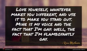 Ross Mathews quote : Love yourself whatever makes ...