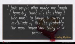Audrey Hepburn quote : I love people who ...