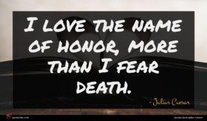 Julius Caesar quote : I love the name ...