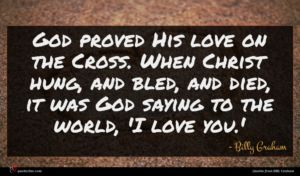 Billy Graham quote : God proved His love ...