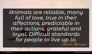 Alfred A. Montapert quote : Animals are reliable many ...