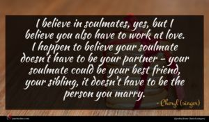 Cheryl (singer) quote : I believe in soulmates ...