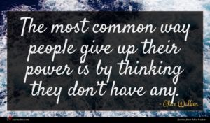 Alice Walker quote : The most common way ...
